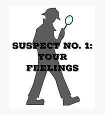 Suspect No. 1: Your Feelings Photographic Print