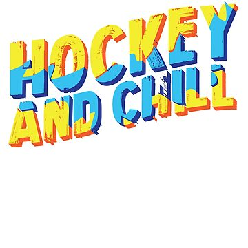 Hockey And Chill Player Sport by Chickini