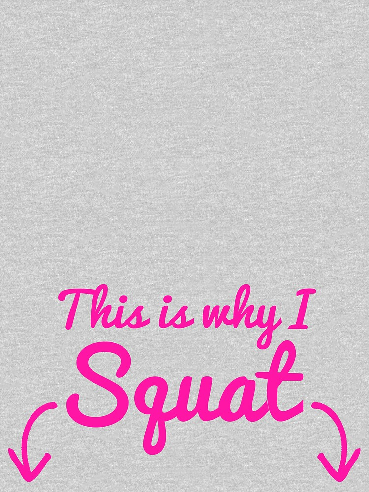This Is Why I Squat by getgoing