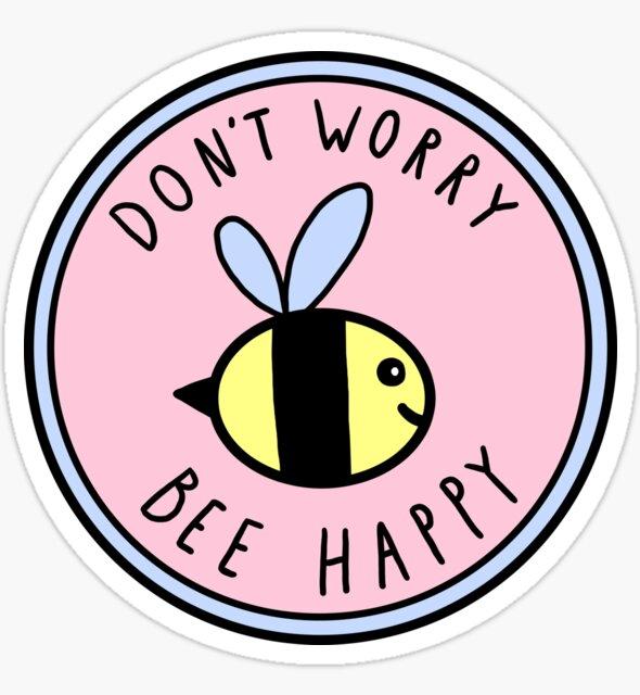 Don't Worry Bee Happy by hellobubblegum