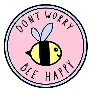 Don't Worry Bee Happy by hellobubblegum