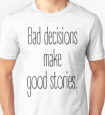Bad decisions make good stories. T-Shirt
