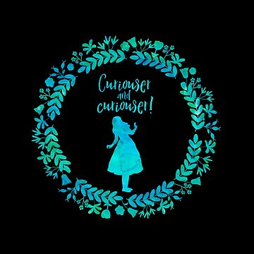 Curiouser and curiouser! Alice in Wonderland. by literarylifeco