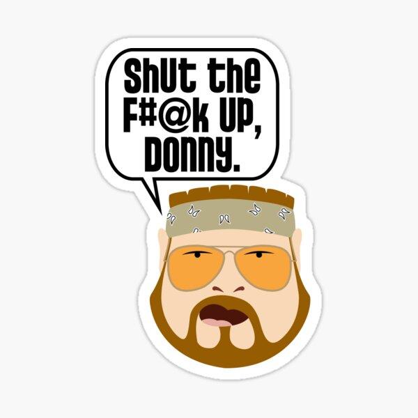 Shut the F#@k Up, Donny Sticker