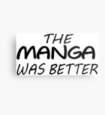 Manga was better Metal Print