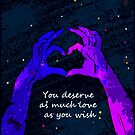 You Deserve As Much Love As You Wish by queerbite