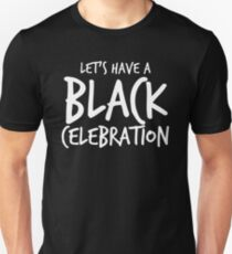 Let's Have a Black Celebration T-Shirt