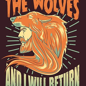 Throw Me To The Wolves And I Will Return Leading The Pack by AlyMerchandise