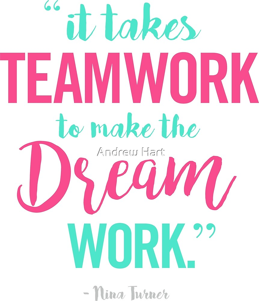 It Takes TEAMWORK To Make The DREAM WORK by Andrew Hart
