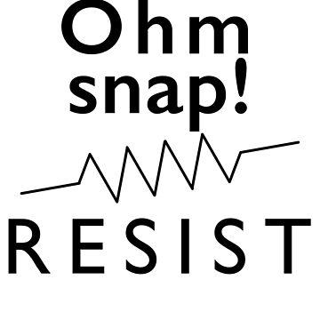 Ohm Snap! Resist by NicoRosso