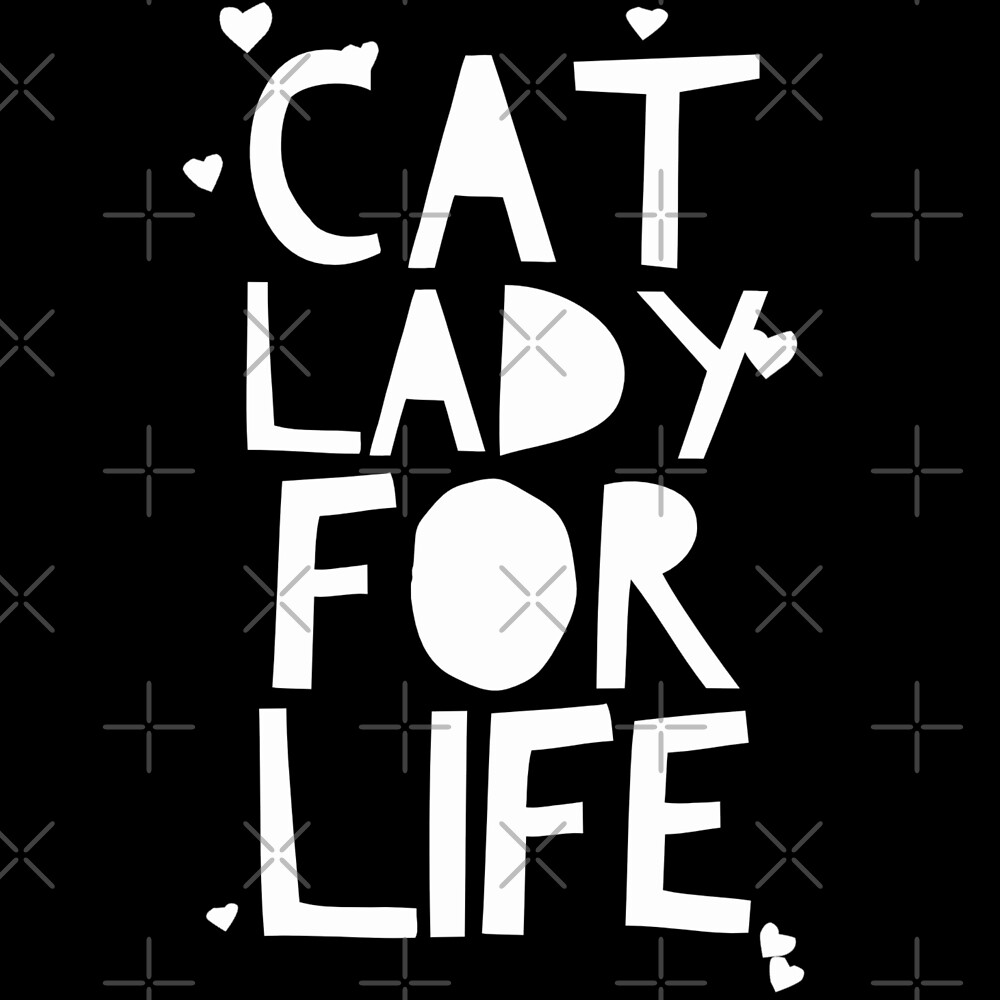 Cat Lady For Life by itsagift