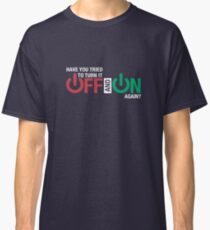 Have you tried turn it off and on again? Classic T-Shirt