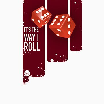 It's the way I roll by designcrusader