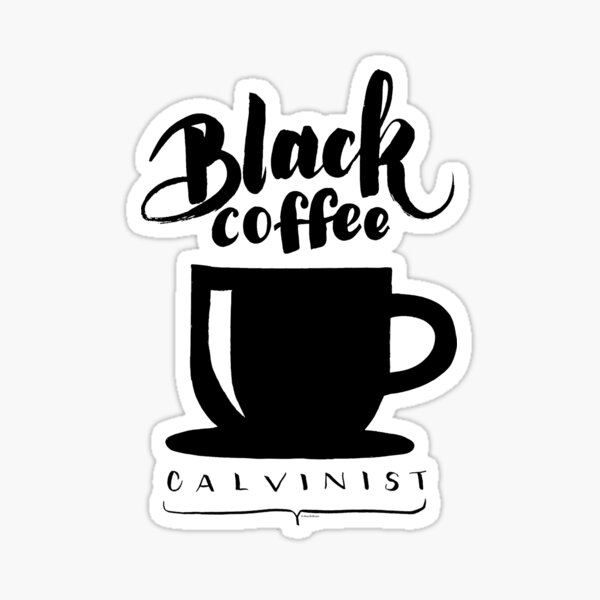 Black Coffee Calvinist Sticker