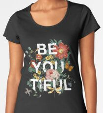 Be You Tiful Women's Premium T-Shirt