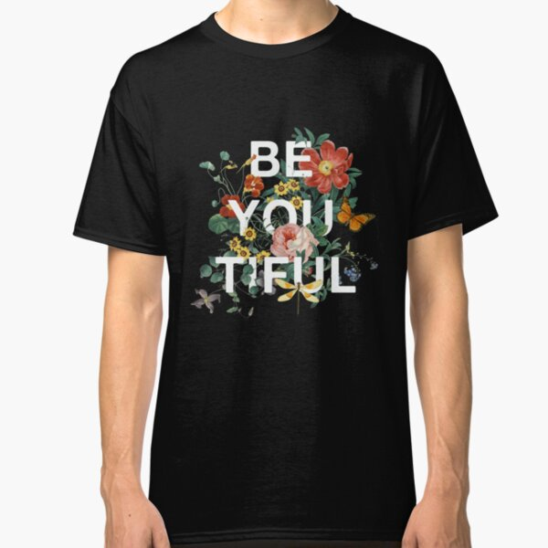 Be You Tiful Classic T-Shirt
