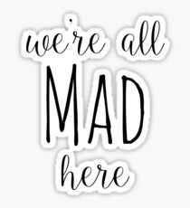 We're All Mad Sticker