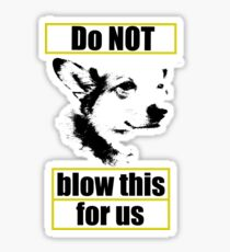 Brooklyn 99- Do NOT Blow This For Us Corgi Sticker