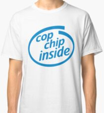 Cop Chip Inside - Apparel Classic T-Shirt