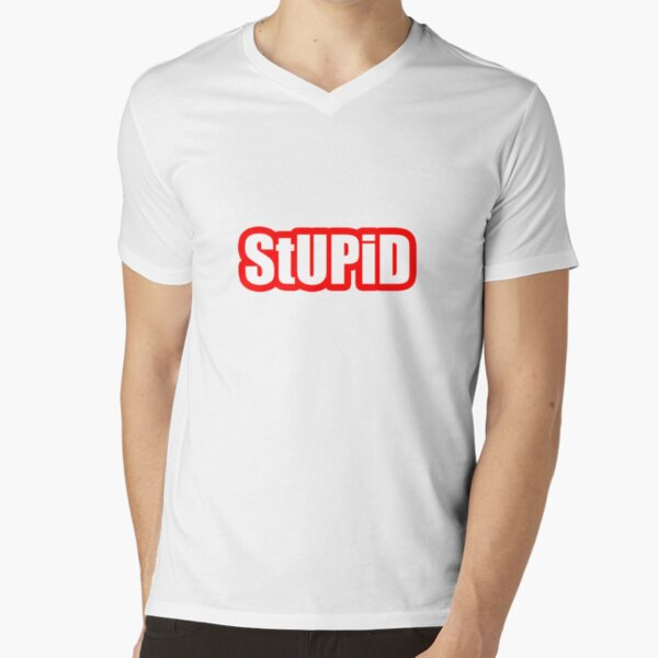 StUPiD V-Neck T-Shirt
