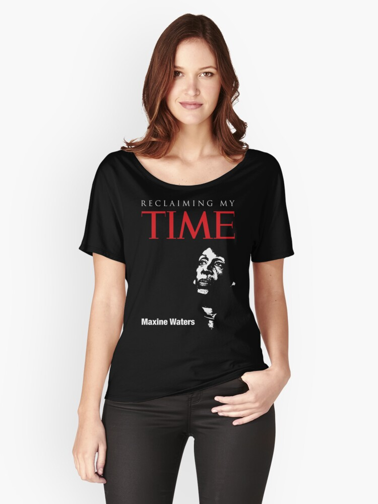 Maxine Waters - Reclaiming My Time Women's Relaxed Fit T-Shirt Front