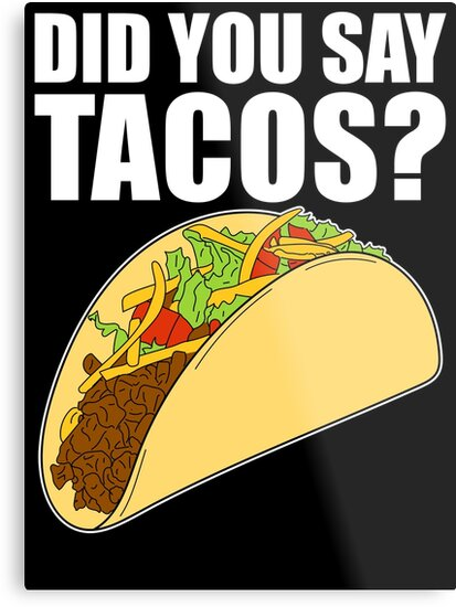 Did You Say Tacos?   Funny Food Quote By Maniacfitness
