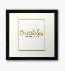 NEVERTHELESS SHE PERSISTED Framed Print