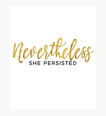 NEVERTHELESS SHE PERSISTED Photographic Print