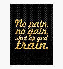 No pain no gain... Gym Motivational Quote Photographic Print