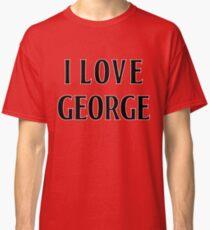 I Love George Classic T-Shirt