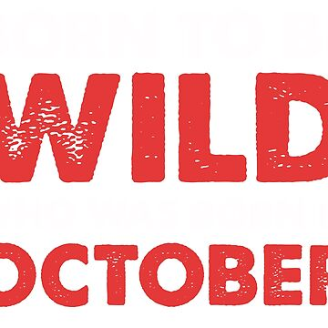 born to be wild who was born in october by zumbala
