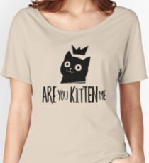 Are You Kitten Me Women's Relaxed Fit T-Shirt