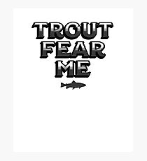 Funny Trout Fear Me Fishing Humor For Fishermen Photographic Print