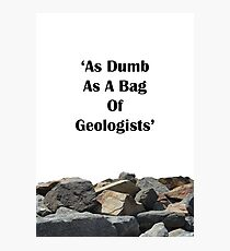 'As Dumb As A Bag Of Geologists' - TBBT Photographic Print