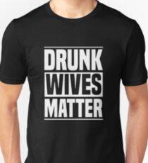 Drunk Wives Matter T-Shirt T-Shirt