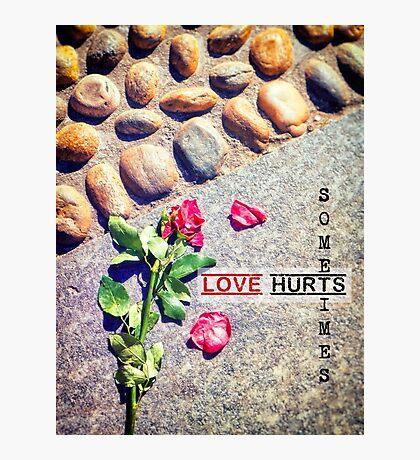 Love hurts sometimes Photographic Print