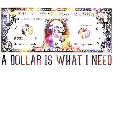 A dollar is what i need money by woweffect