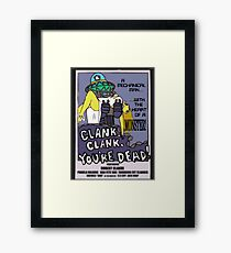 clank, clank, you're dead Framed Print