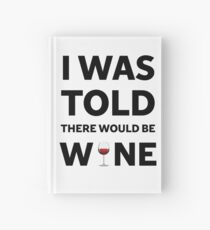 I Was Told There Would Be Wine Hardcover Journal
