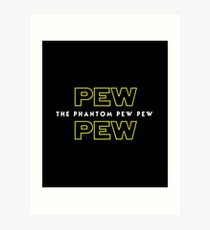 The Phantom Pew Pew Art Print