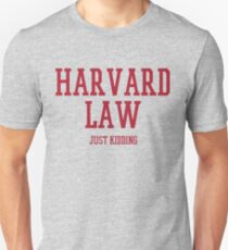 Harvard Law - Just Kidding! Unisex T-Shirt