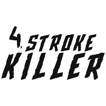 4 Stroke killer by FRND