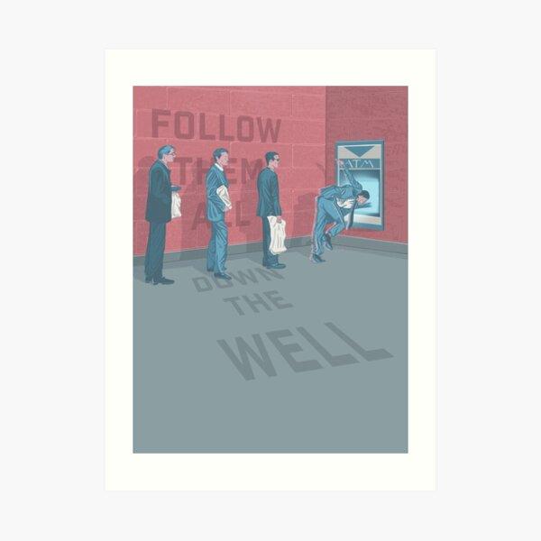 Follow Them All Down The Well Art Print