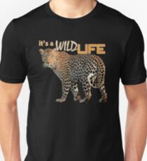 Leopard Big Cat Pun - It's A Wild Life! T-Shirt