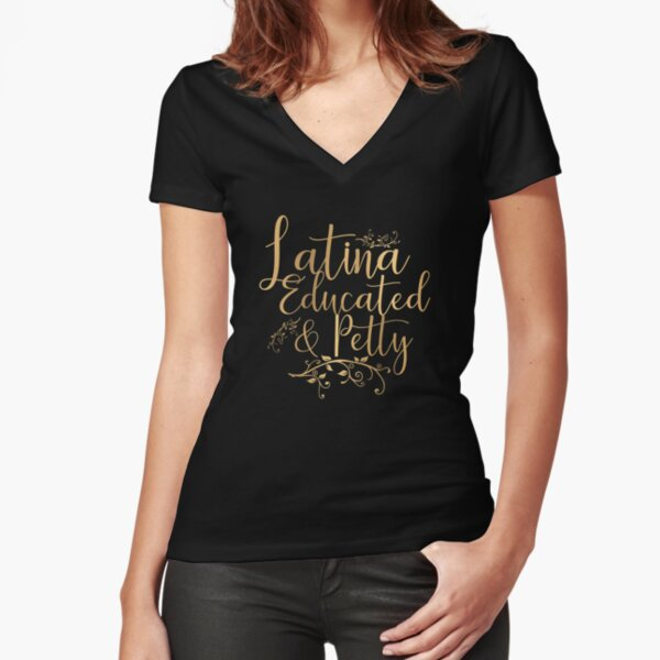 Latina Educated and Petty design  Fitted V-Neck T-Shirt