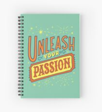 Unleash your passion Spiral Notebook