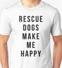 Rescue Dogs Make Me Happy T-Shirt