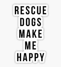 Rescue Dogs Make Me Happy Sticker