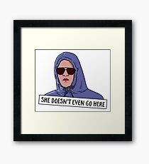 SHE DOESN'T EVEN GO HERE Framed Print