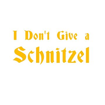 I Don't Give a Schnitzel by onceproject